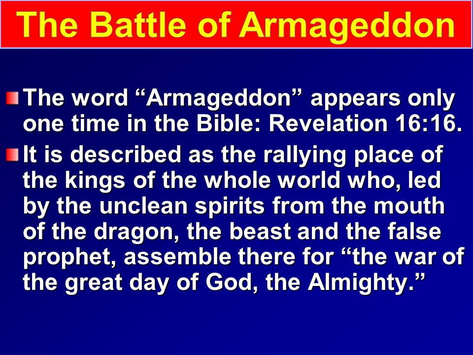 The word Armageddon appears only one time in the Bible: Revelation 16:16.