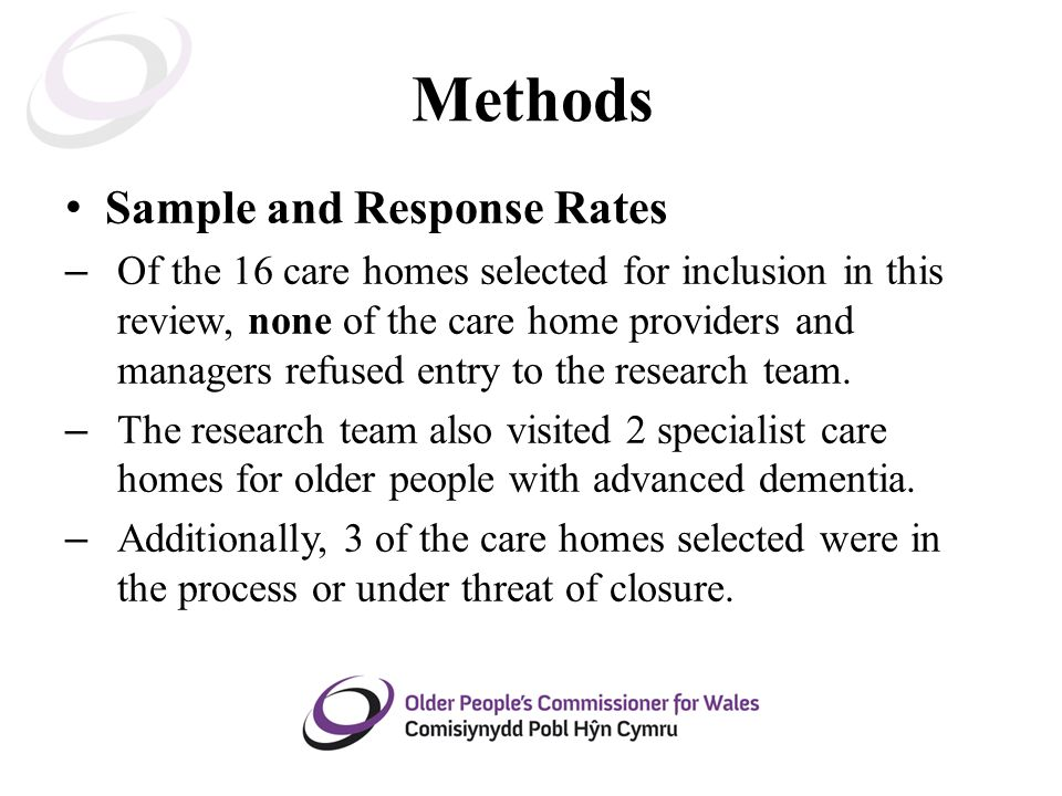 Methods Sample and Response Rates – Of the 16 care homes selected for inclusion in this review, none of the care home providers and managers refused entry to the research team.