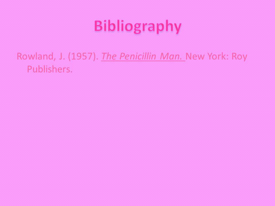 Rowland, J. (1957). The Penicillin Man. New York: Roy Publishers.