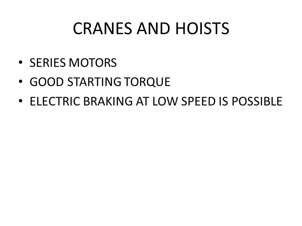 CRANES AND HOISTS SERIES MOTORS GOOD STARTING TORQUE ELECTRIC BRAKING AT LOW SPEED IS POSSIBLE
