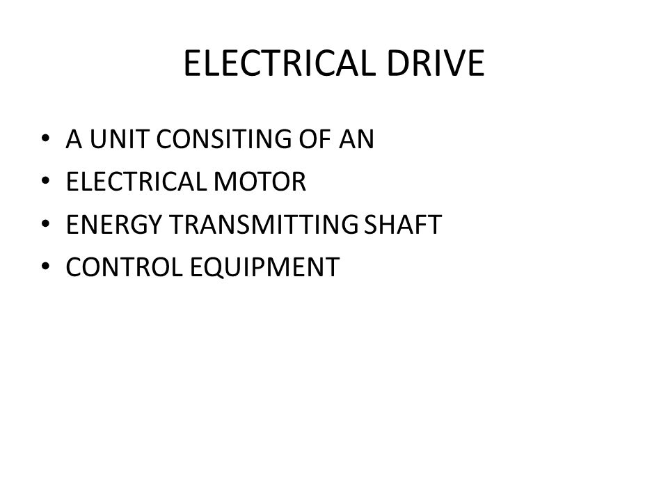 ELECTRICAL DRIVE A UNIT CONSITING OF AN ELECTRICAL MOTOR ENERGY TRANSMITTING SHAFT CONTROL EQUIPMENT