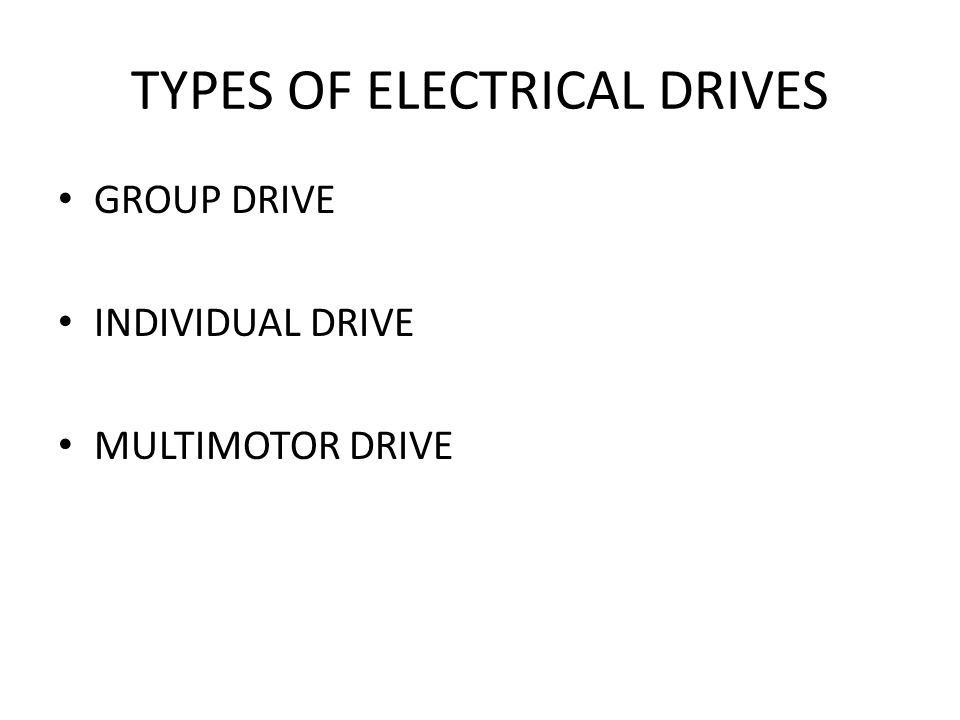 TYPES OF ELECTRICAL DRIVES GROUP DRIVE INDIVIDUAL DRIVE MULTIMOTOR DRIVE