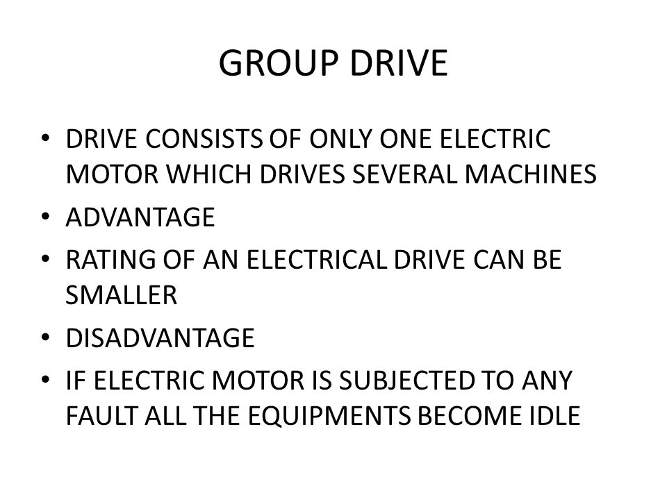 INDIVIDUAL DRIVE IF A SINGLE MOTOR IS USED TO DRIVE A SINGLE MACHINE AND ALL THE MECHANISMS BELONGING TO THE SAME MACHINE.