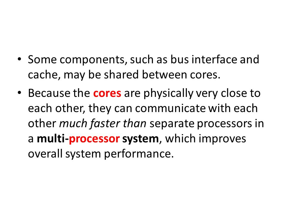 Some components, such as bus interface and cache, may be shared between cores.