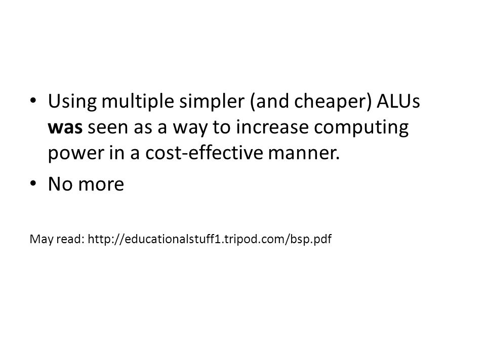 Using multiple simpler (and cheaper) ALUs was seen as a way to increase computing power in a cost-effective manner.