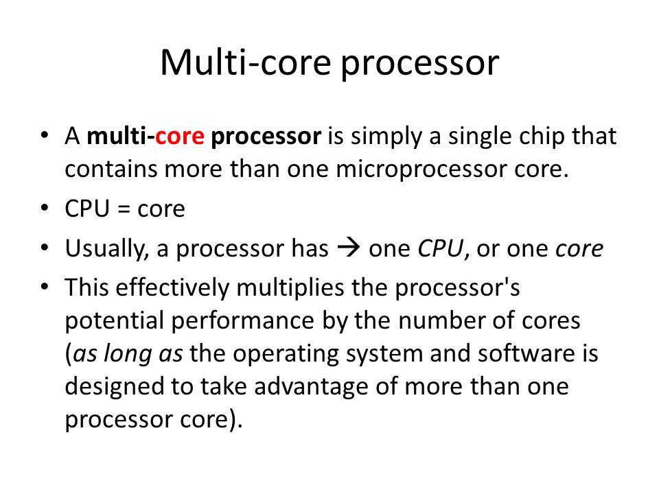 Multi-core processor A multi-core processor is simply a single chip that contains more than one microprocessor core.