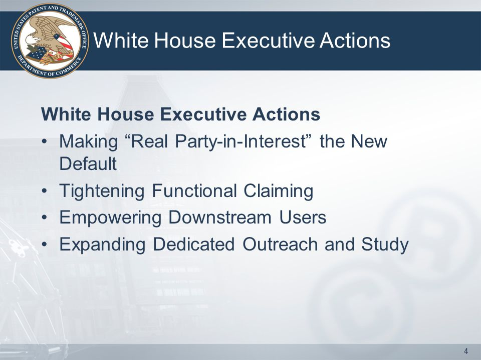 White House Executive Actions Making Real Party-in-Interest the New Default Tightening Functional Claiming Empowering Downstream Users Expanding Dedicated Outreach and Study 4