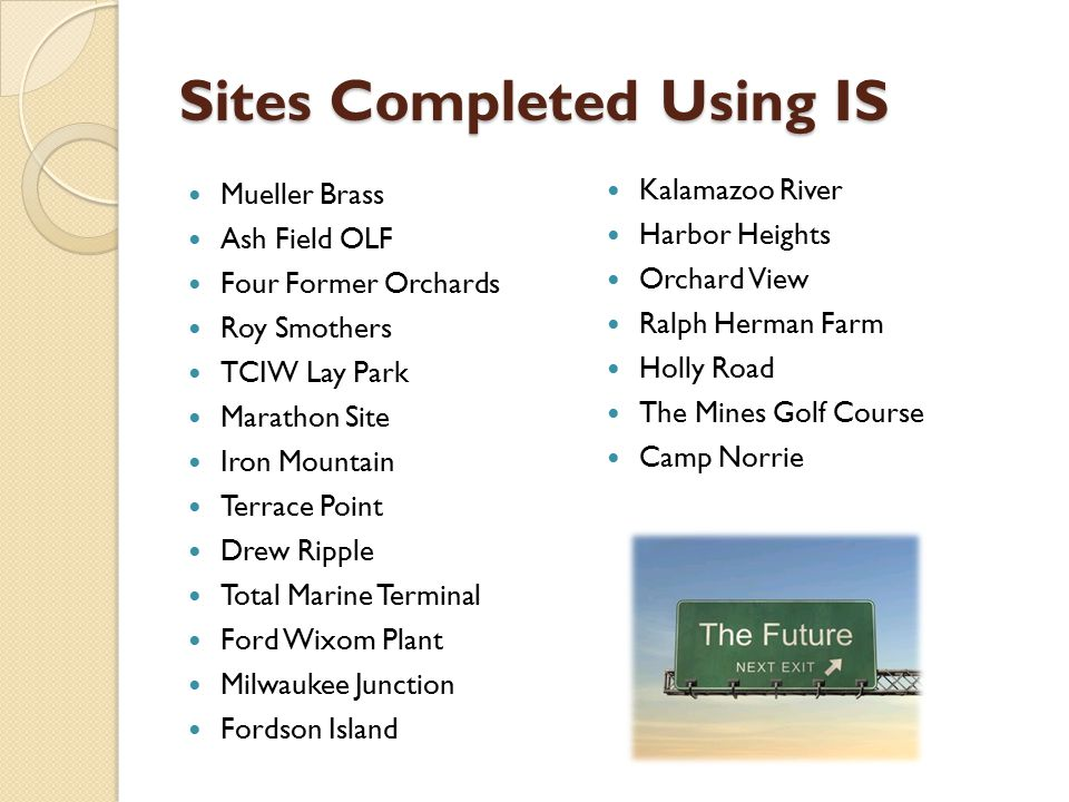 Sites Completed Using IS Mueller Brass Ash Field OLF Four Former Orchards Roy Smothers TCIW Lay Park Marathon Site Iron Mountain Terrace Point Drew Ri
