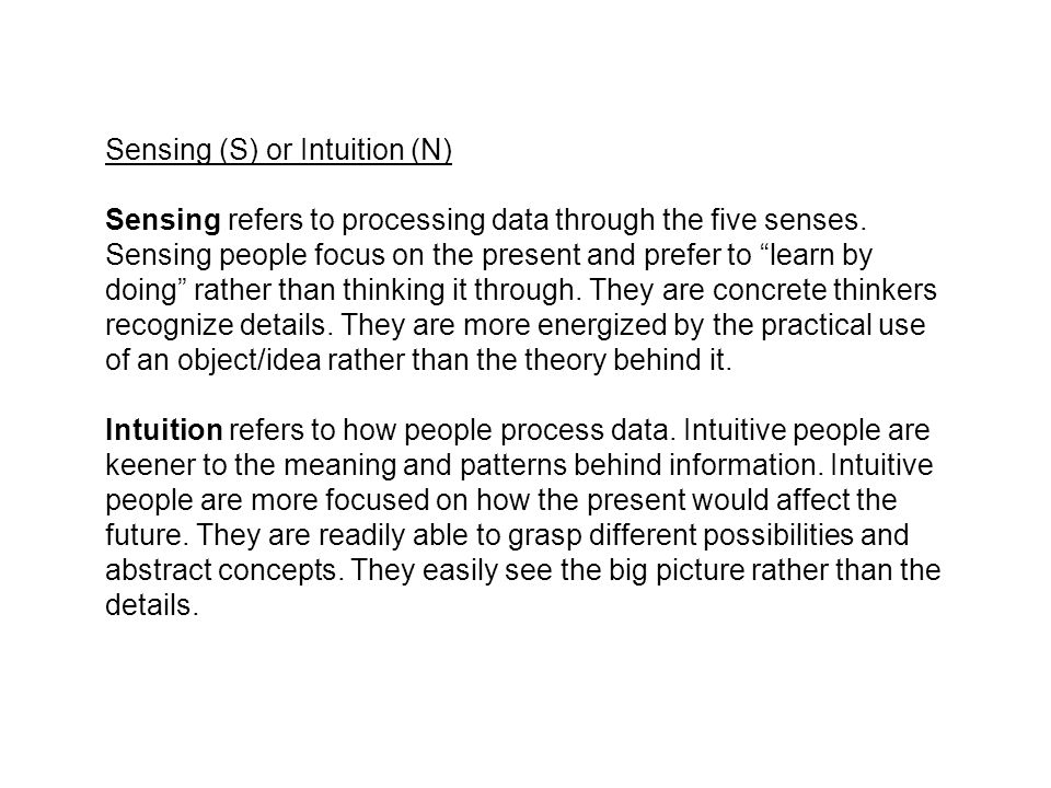 Sensing (S) or Intuition (N) Sensing refers to processing data through the five senses.