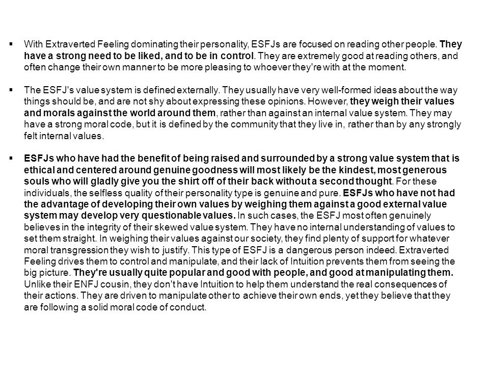  With Extraverted Feeling dominating their personality, ESFJs are focused on reading other people.