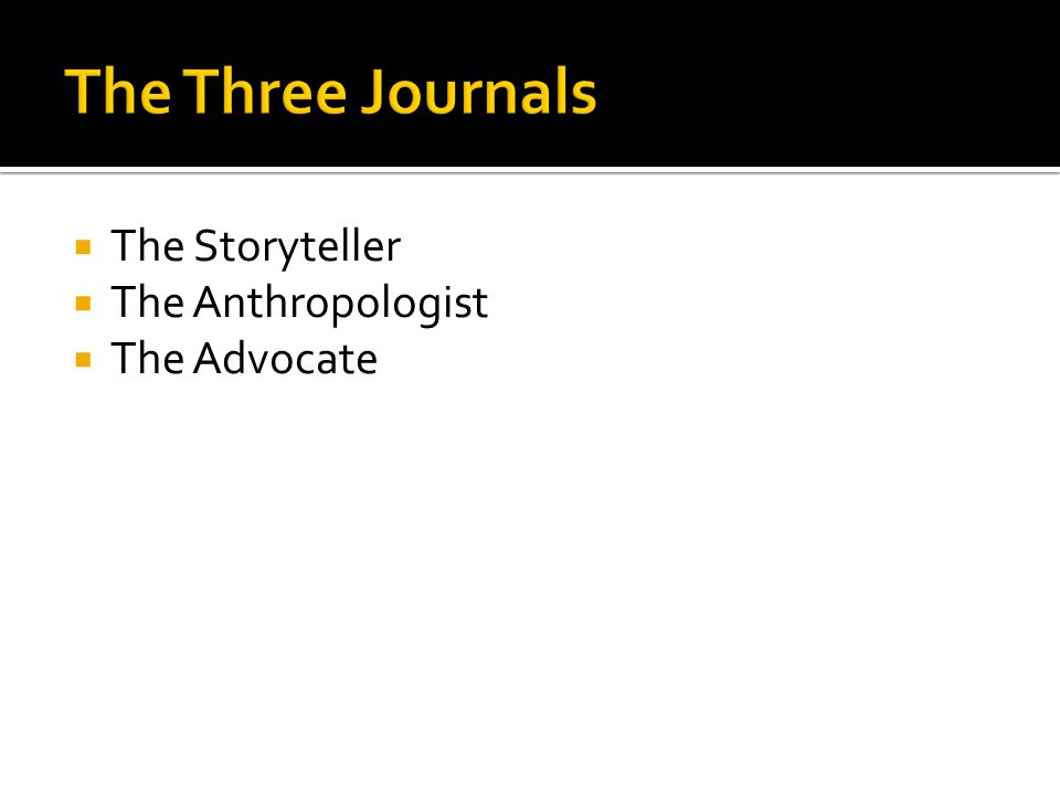  The Storyteller  The Anthropologist  The Advocate
