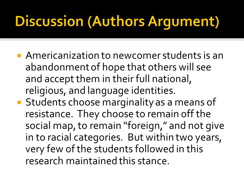  Americanization to newcomer students is an abandonment of hope that others will see and accept them in their full national, religious, and language identities.