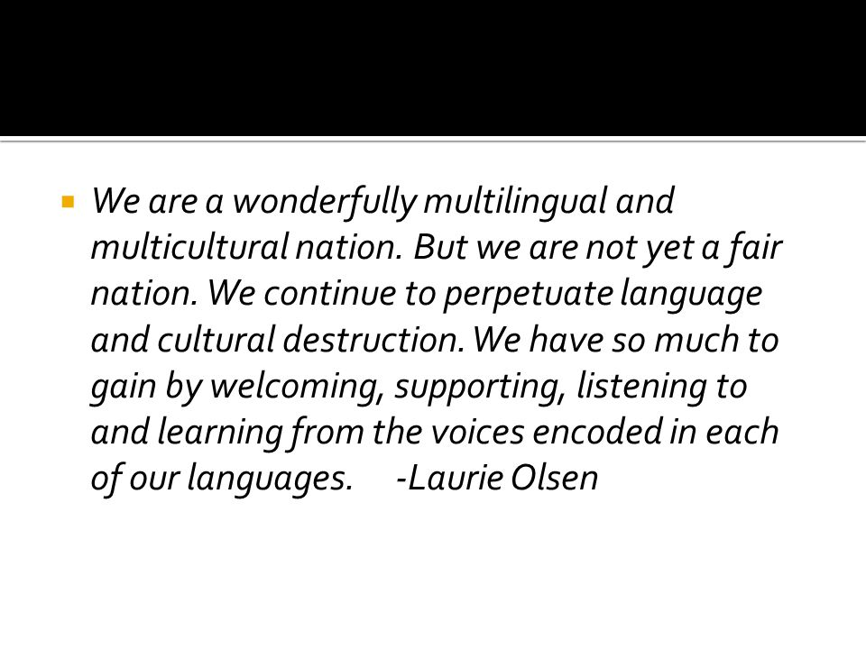  We are a wonderfully multilingual and multicultural nation.