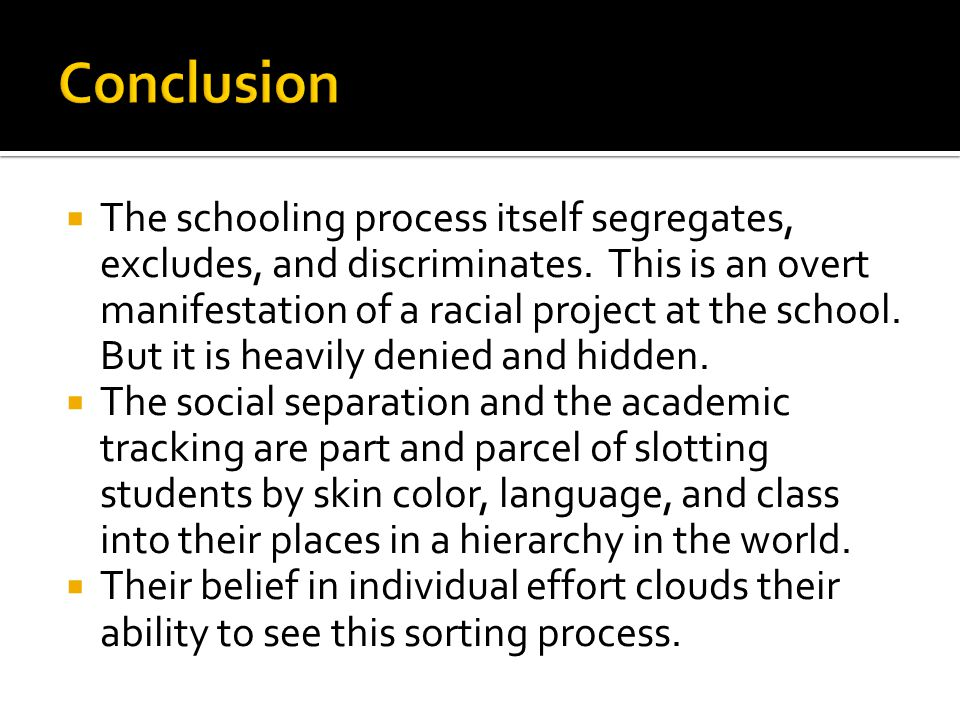  The schooling process itself segregates, excludes, and discriminates.