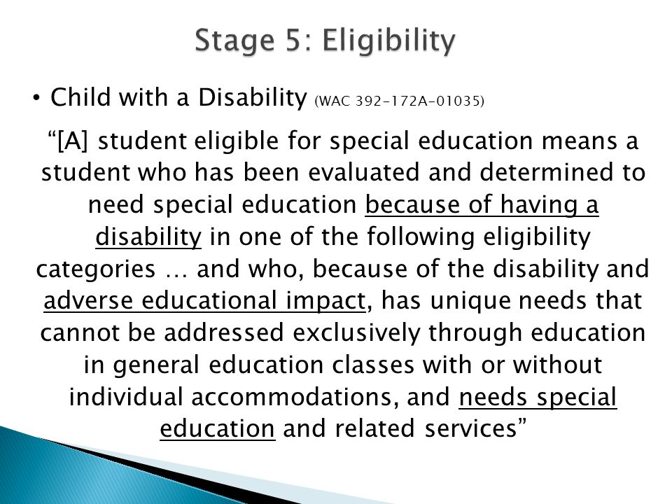 "Child with a Disability (WAC 392-172A-01035) ""[A] student eligible for special education means a student who has been evaluated and determined to need"