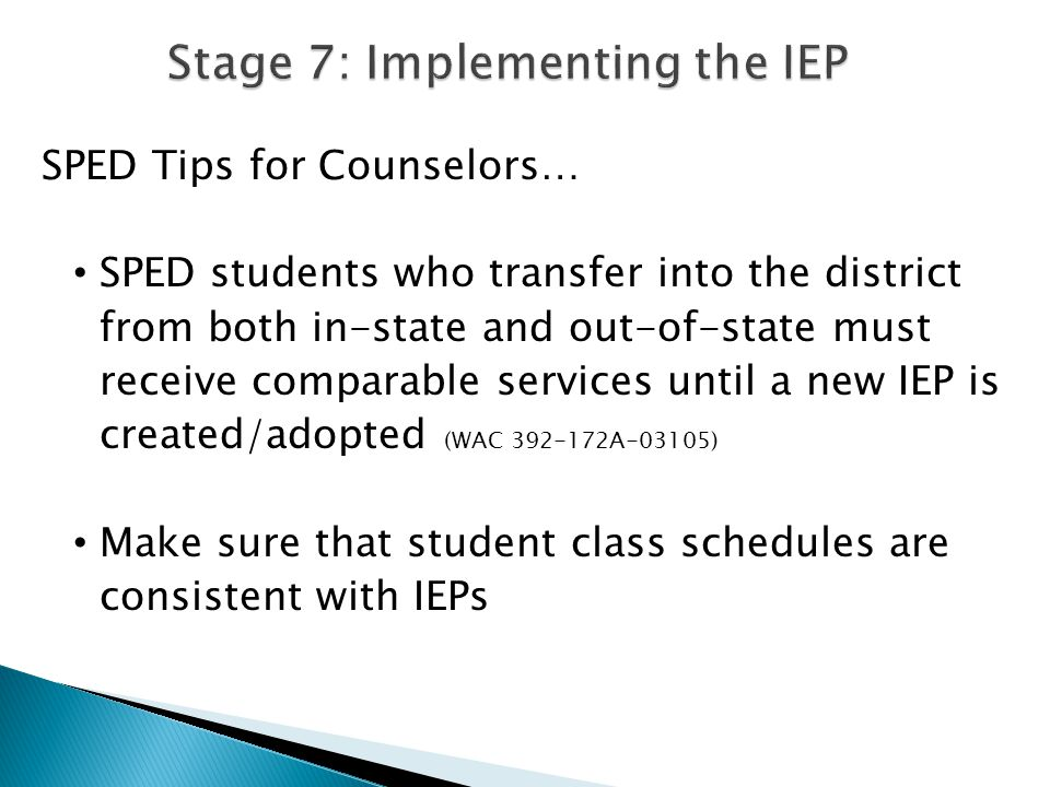 SPED Tips for Counselors… SPED students who transfer into the district from both in-state and out-of-state must receive comparable services until a ne