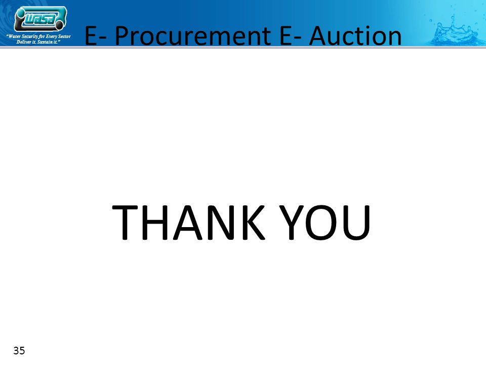 Water Security for Every Sector Deliver it. Sustain it. THANK YOU 35 E- Procurement E- Auction