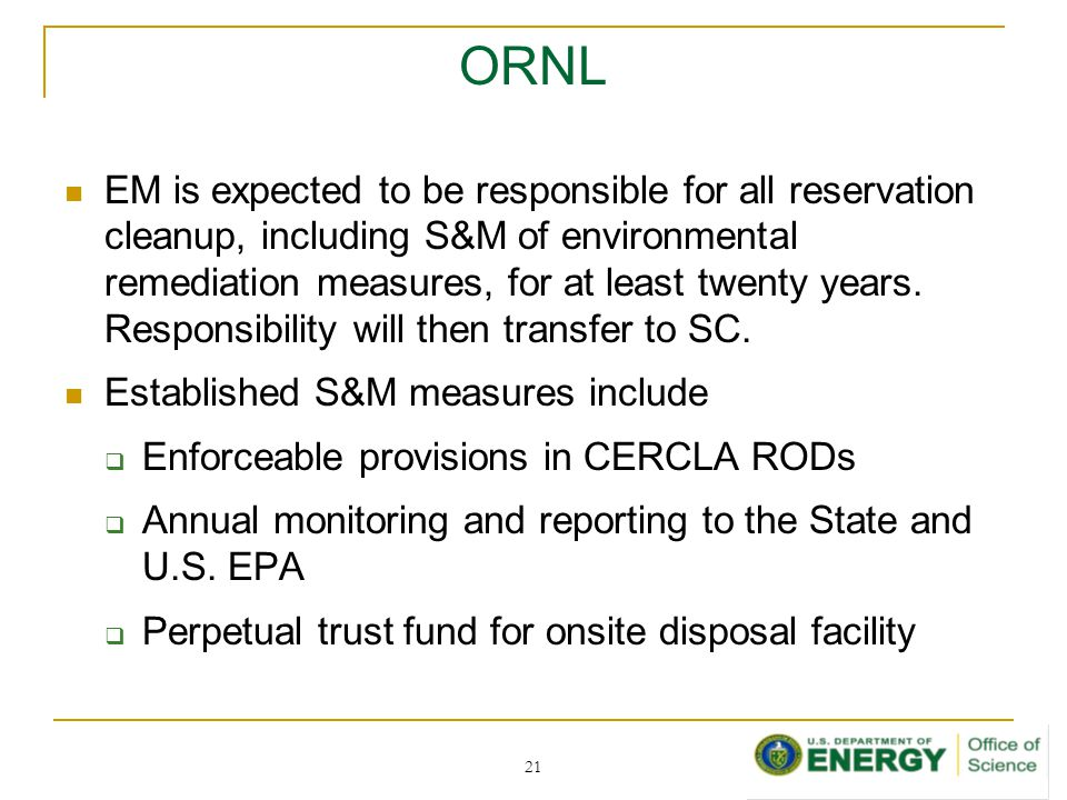 ORNL EM is expected to be responsible for all reservation cleanup, including S&M of environmental remediation measures, for at least twenty years.