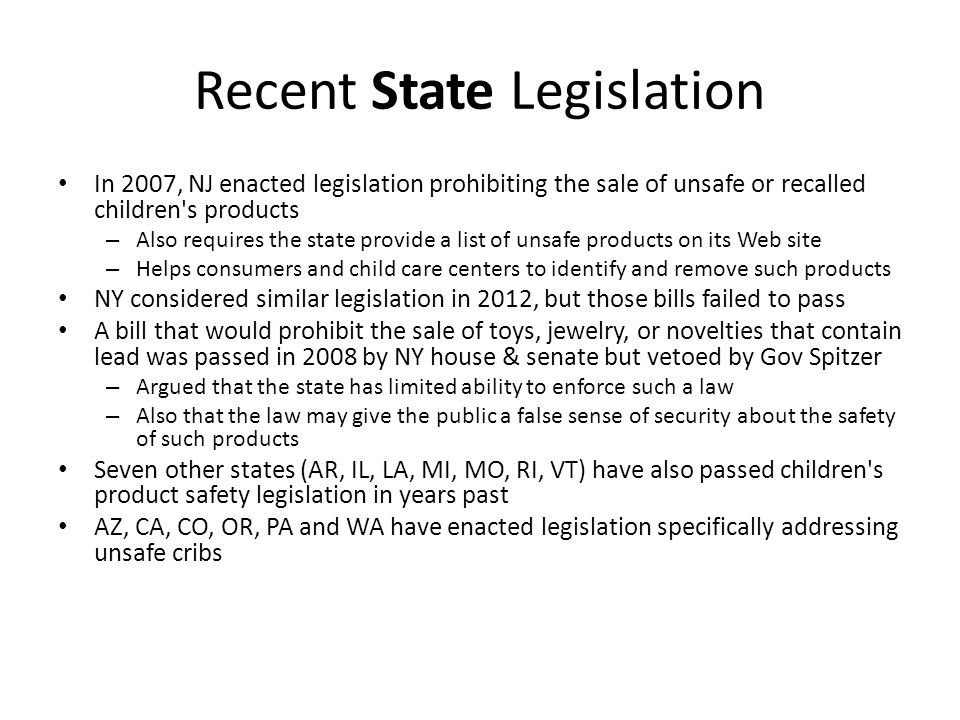 Recent State Legislation In 2007, NJ enacted legislation prohibiting the sale of unsafe or recalled children's products – Also requires the state prov