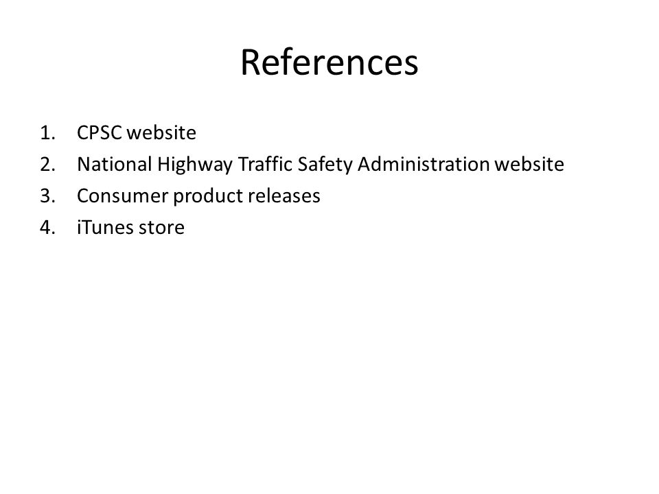 References 1.CPSC website 2.National Highway Traffic Safety Administration website 3.Consumer product releases 4.iTunes store