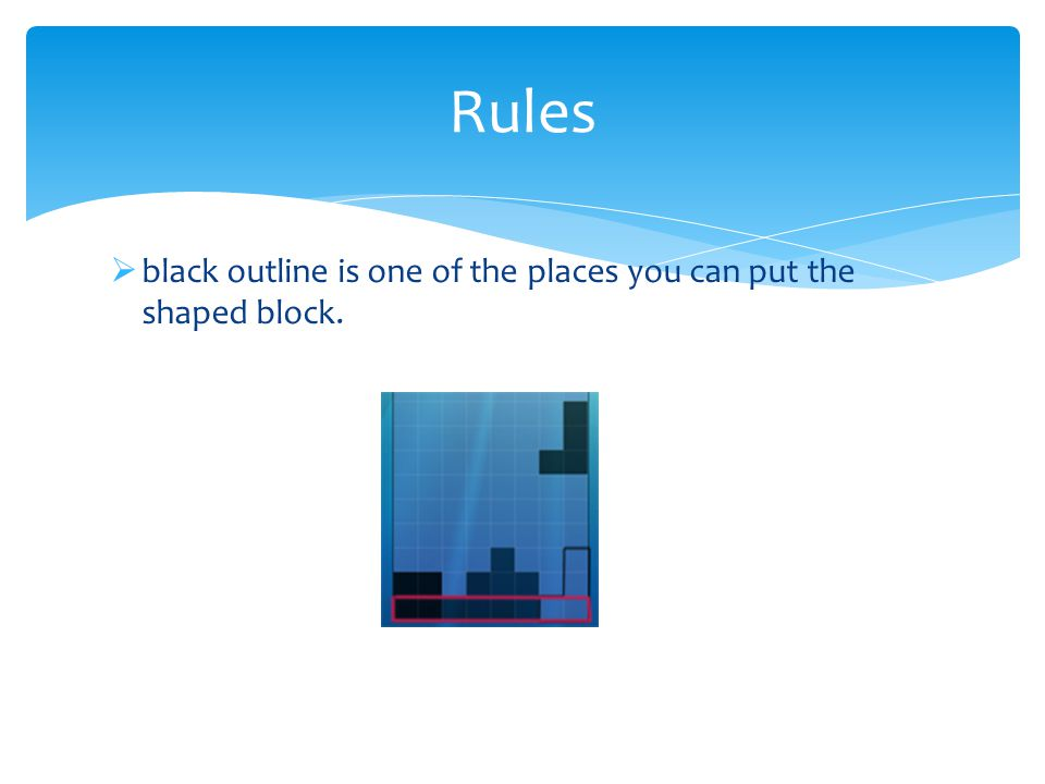  black outline is one of the places you can put the shaped block. Rules
