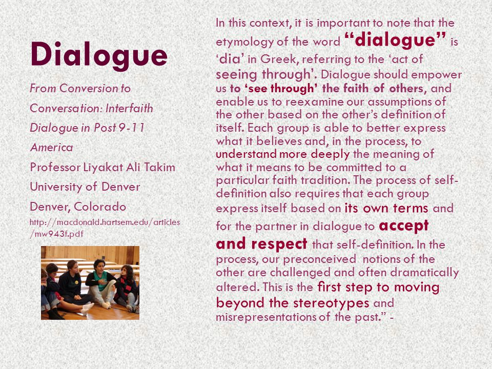 Dialogue In this context, it is important to note that the etymology of the word dialogue is ' dia' in Greek, referring to the 'act of seeing through'.