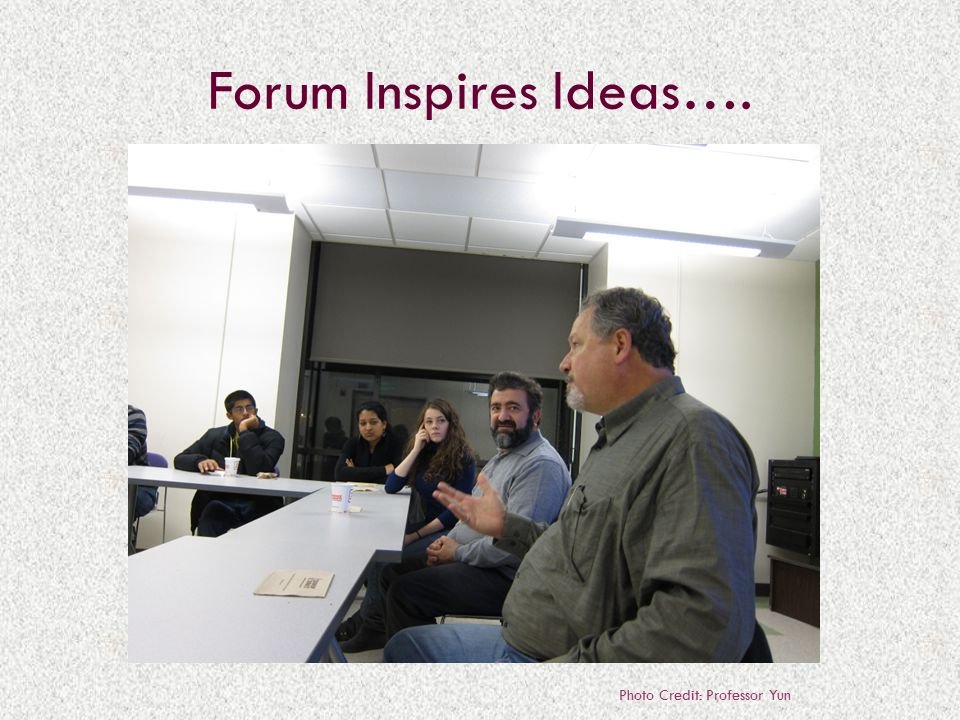 Forum Inspires Ideas…. Photo Credit: Professor Yun