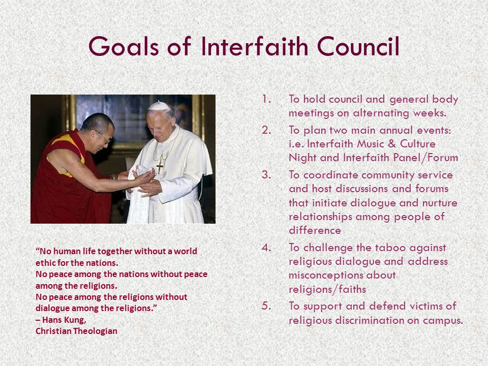 Goals of Interfaith Council 1.To hold council and general body meetings on alternating weeks.