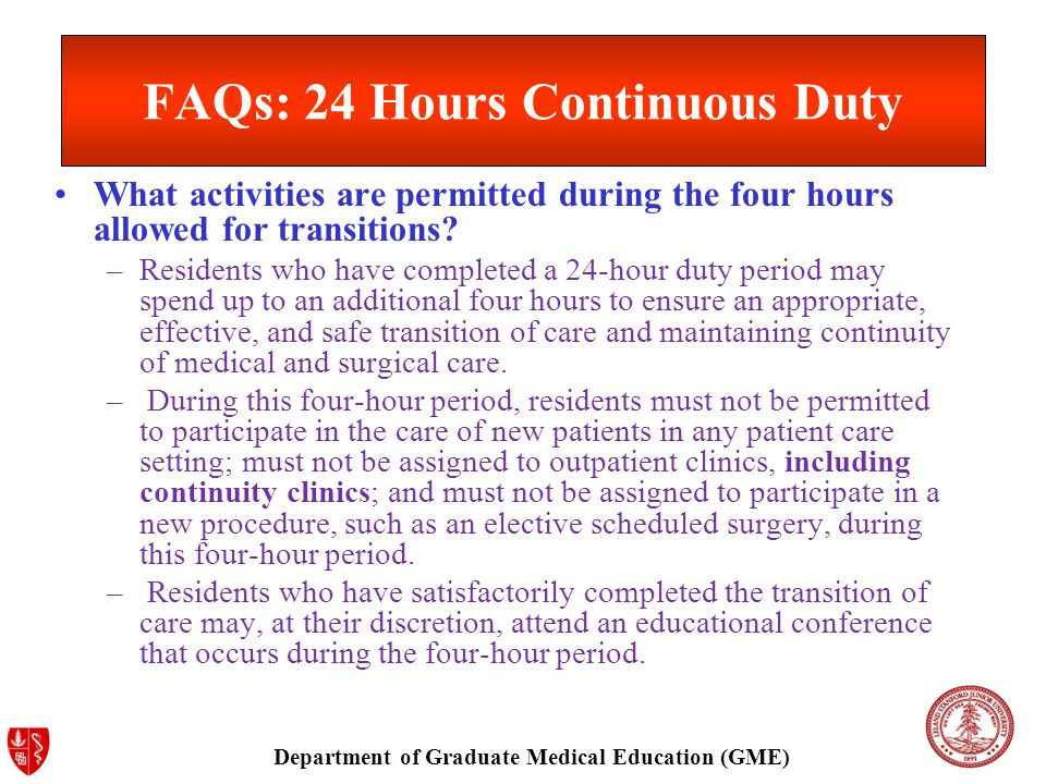 Department of Graduate Medical Education (GME) FAQs: 24 Hours Continuous Duty What activities are permitted during the four hours allowed for transitions.