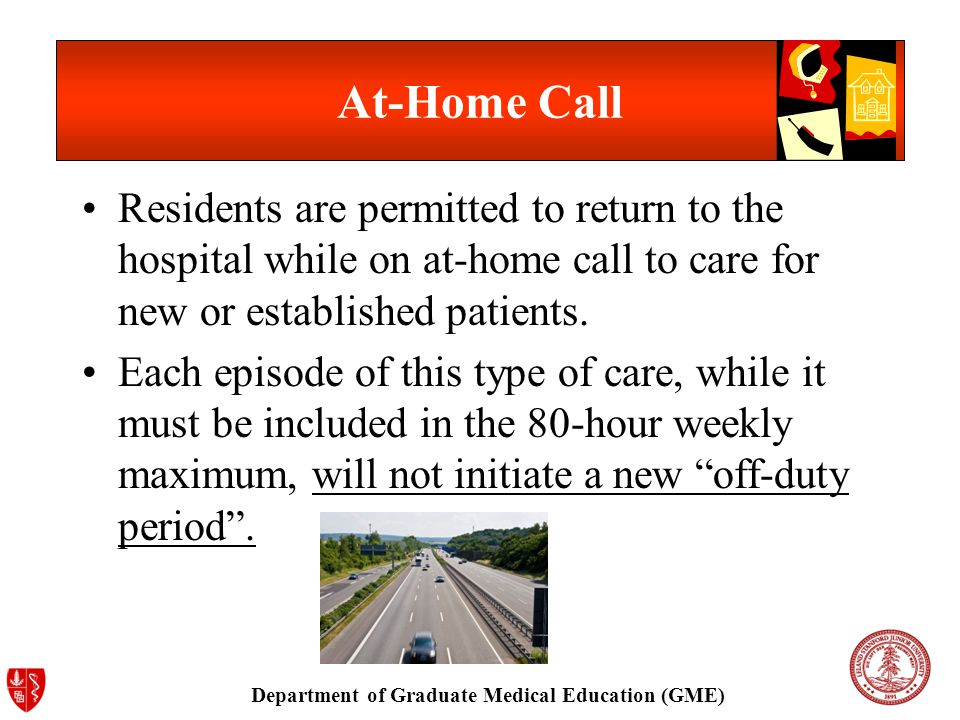 Department of Graduate Medical Education (GME) At-Home Call Residents are permitted to return to the hospital while on at-home call to care for new or established patients.