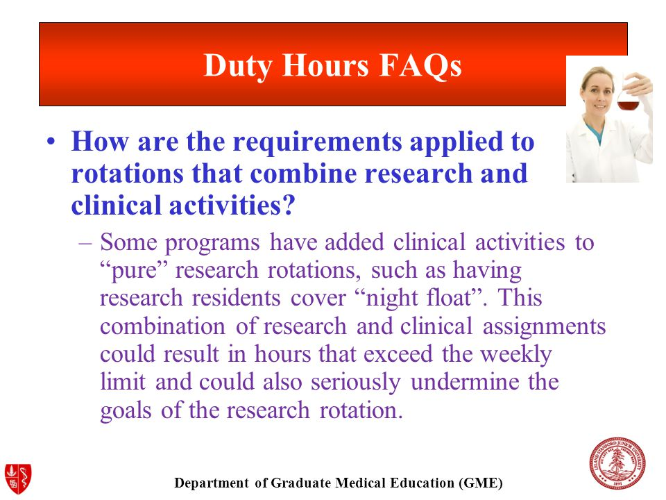Department of Graduate Medical Education (GME) Duty Hours FAQs How are the requirements applied to rotations that combine research and clinical activities.