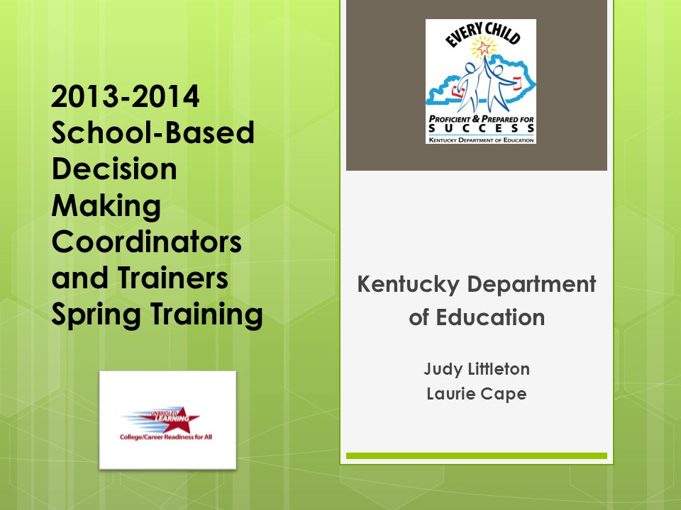 2013-2014 School-Based Decision Making Coordinators and Trainers Spring Training Kentucky Department of Education Judy Littleton Laurie Cape