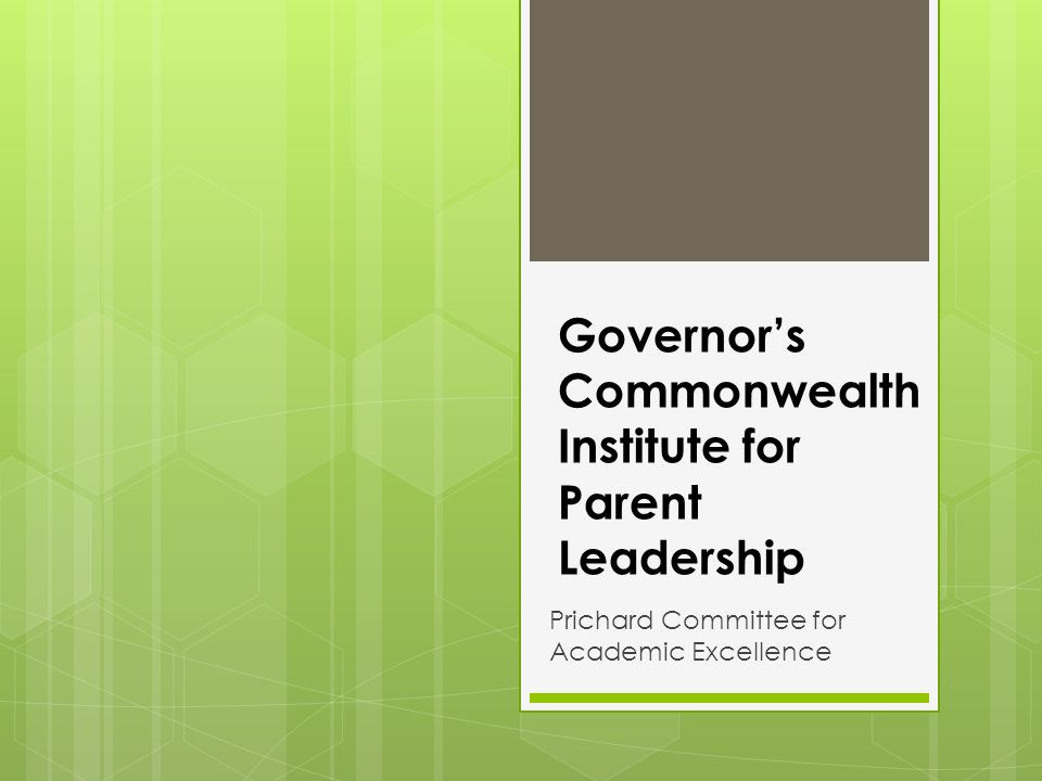 Governor's Commonwealth Institute for Parent Leadership Prichard Committee for Academic Excellence