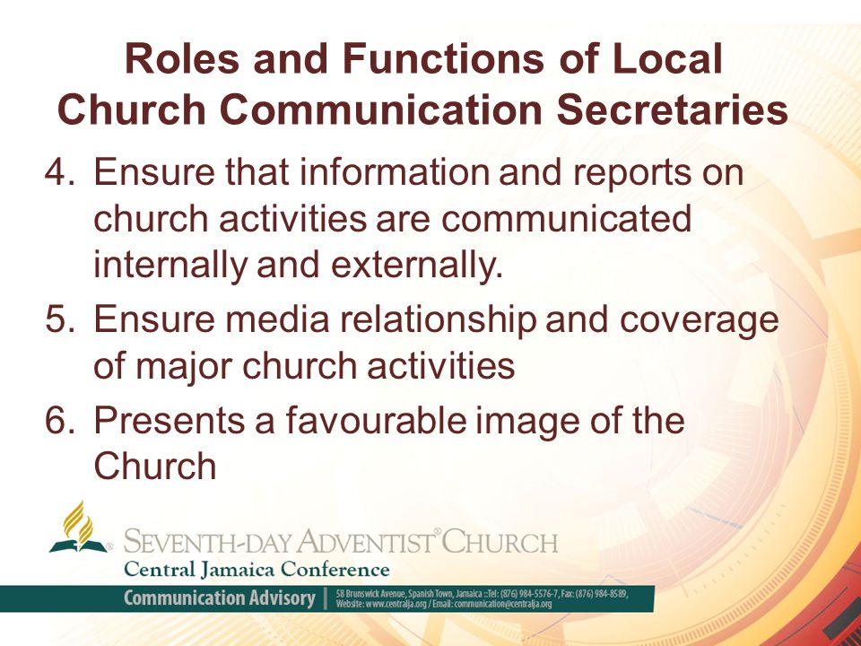 Roles and Functions of Local Church Communication Secretaries 4.Ensure that information and reports on church activities are communicated internally and externally.