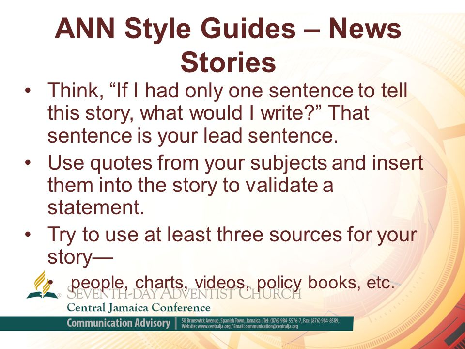 ANN Style Guides – News Stories Think, If I had only one sentence to tell this story, what would I write That sentence is your lead sentence.
