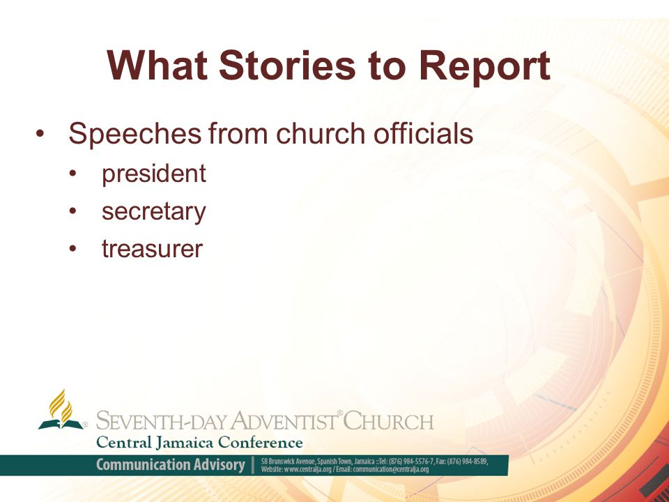 What Stories to Report Speeches from church officials president secretary treasurer
