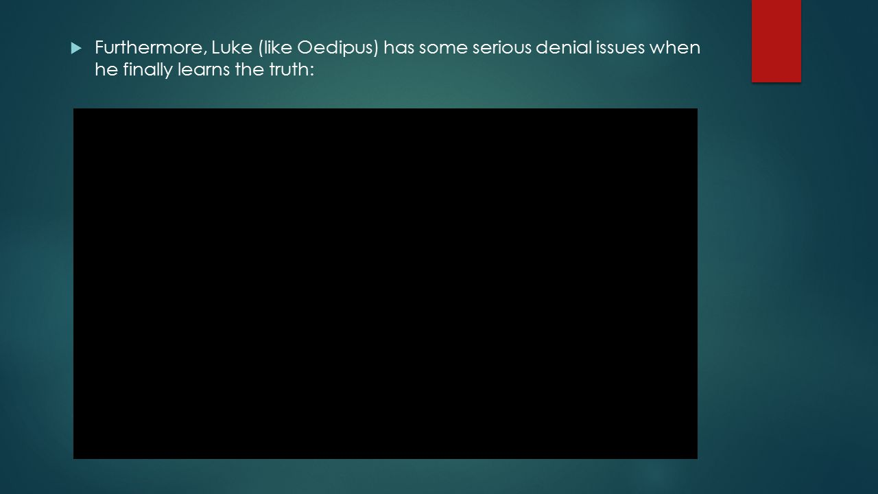  Furthermore, Luke (like Oedipus) has some serious denial issues when he finally learns the truth: