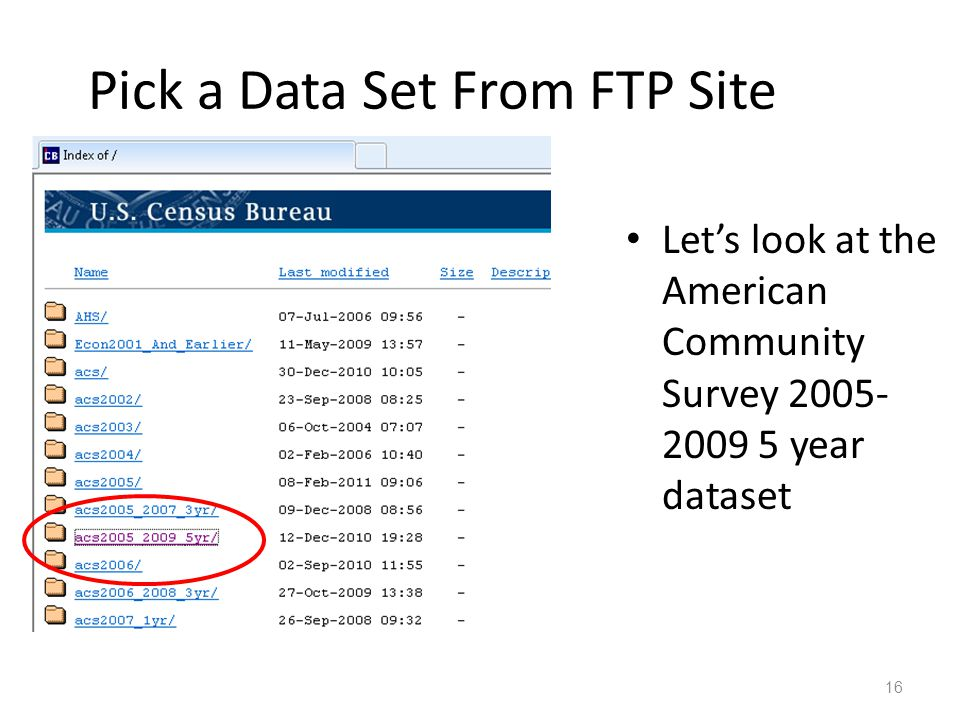 Pick a Data Set From FTP Site Let's look at the American Community Survey 2005- 2009 5 year dataset 16