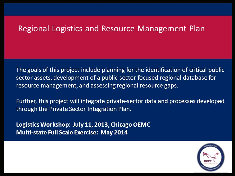 Regional Logistics and Resource Management Plan The goals of this project include planning for the identification of critical public sector assets, de
