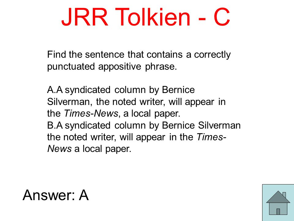 JRR Tolkien - C Find the sentence that contains a correctly punctuated appositive phrase.