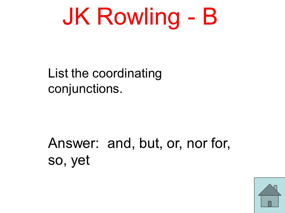 JK Rowling - B List the coordinating conjunctions. Answer: and, but, or, nor for, so, yet