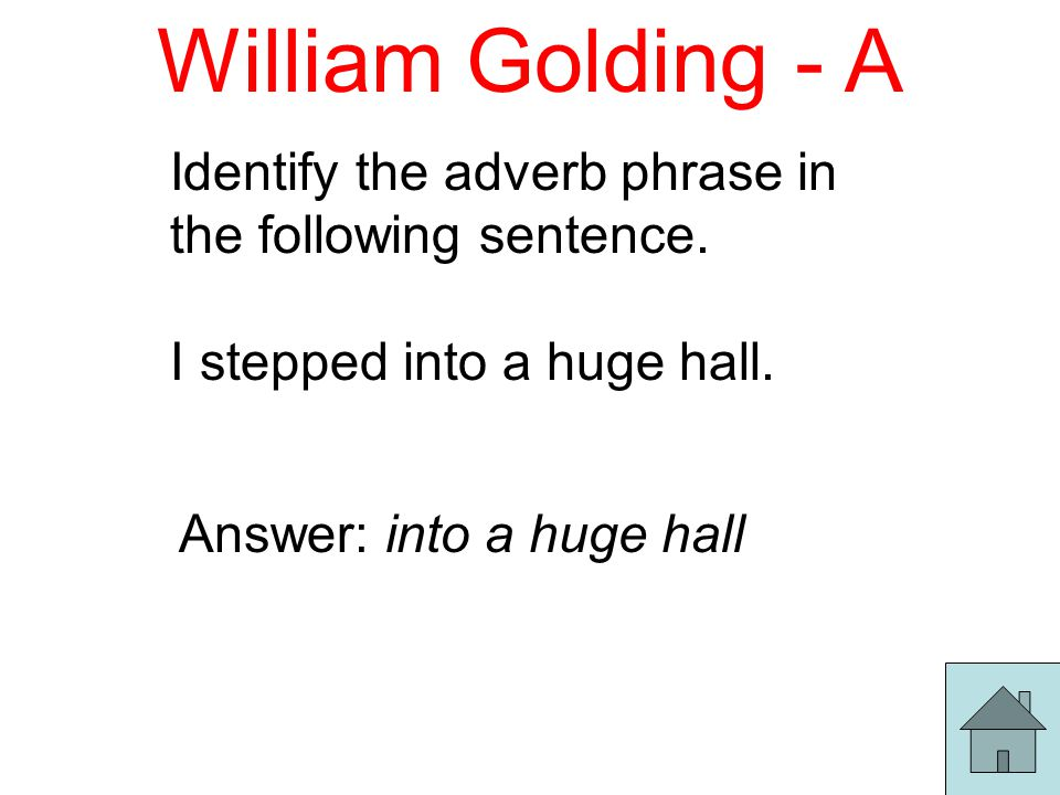 William Golding - A Identify the adverb phrase in the following sentence.