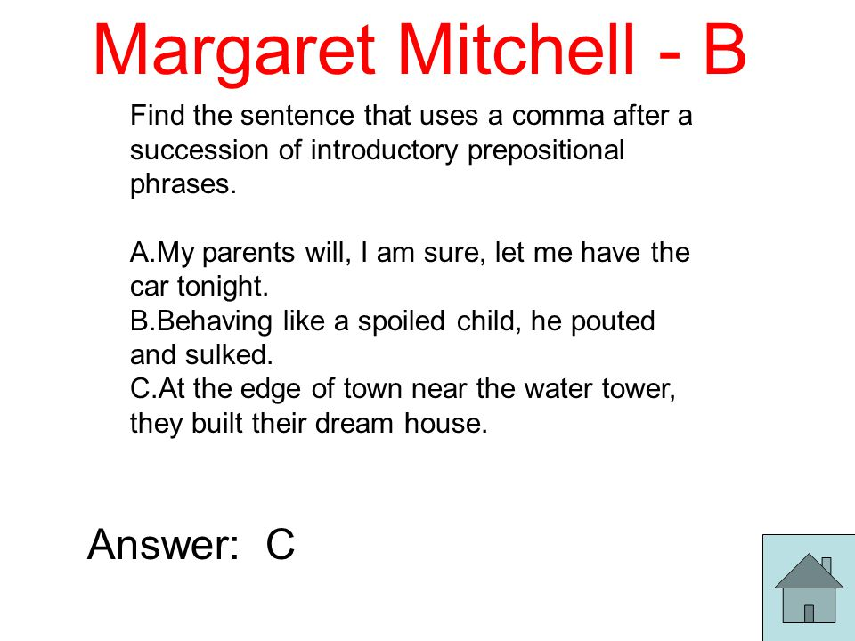Margaret Mitchell - B Find the sentence that uses a comma after a succession of introductory prepositional phrases.