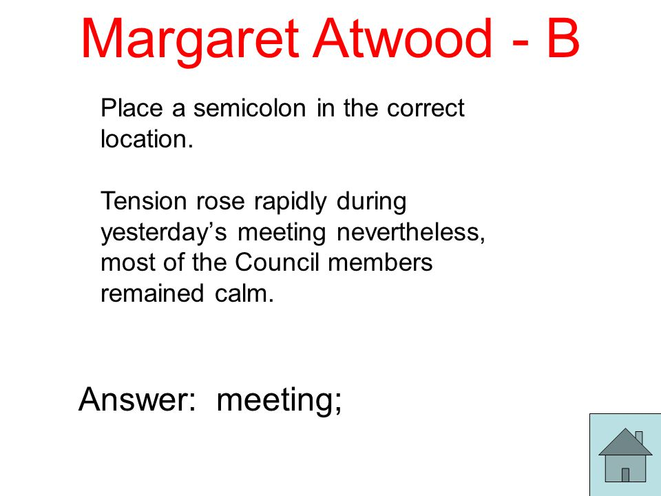 Margaret Atwood - B Place a semicolon in the correct location.