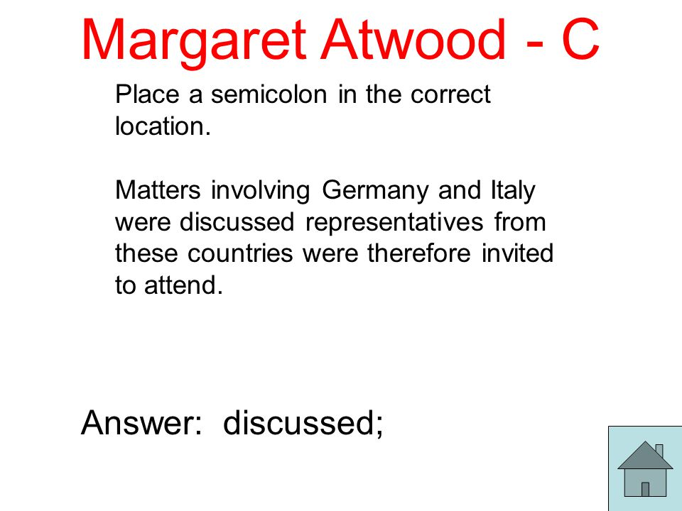 Margaret Atwood - C Place a semicolon in the correct location.