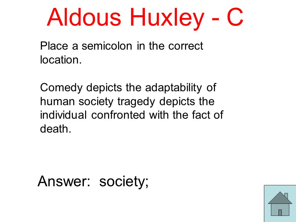 Aldous Huxley - C Place a semicolon in the correct location.