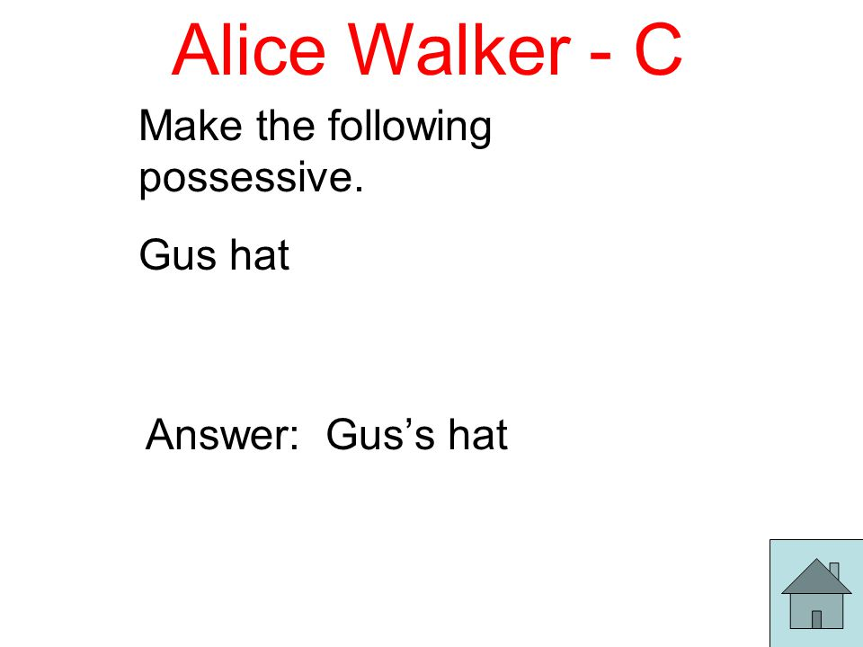 Alice Walker - C Make the following possessive. Gus hat Answer: Gus's hat