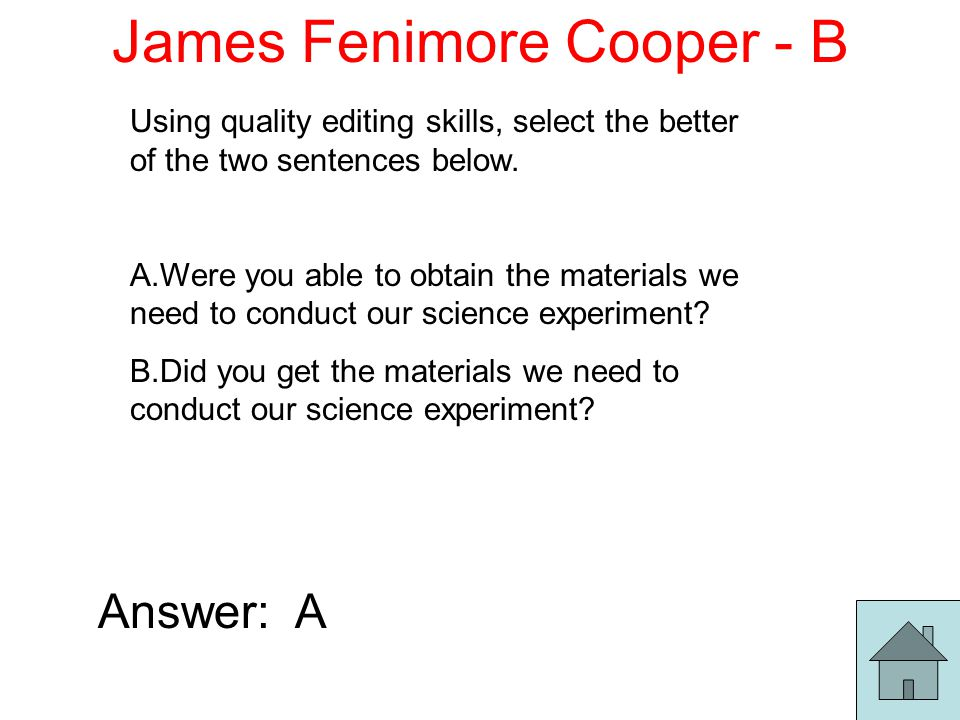 James Fenimore Cooper - B Using quality editing skills, select the better of the two sentences below.
