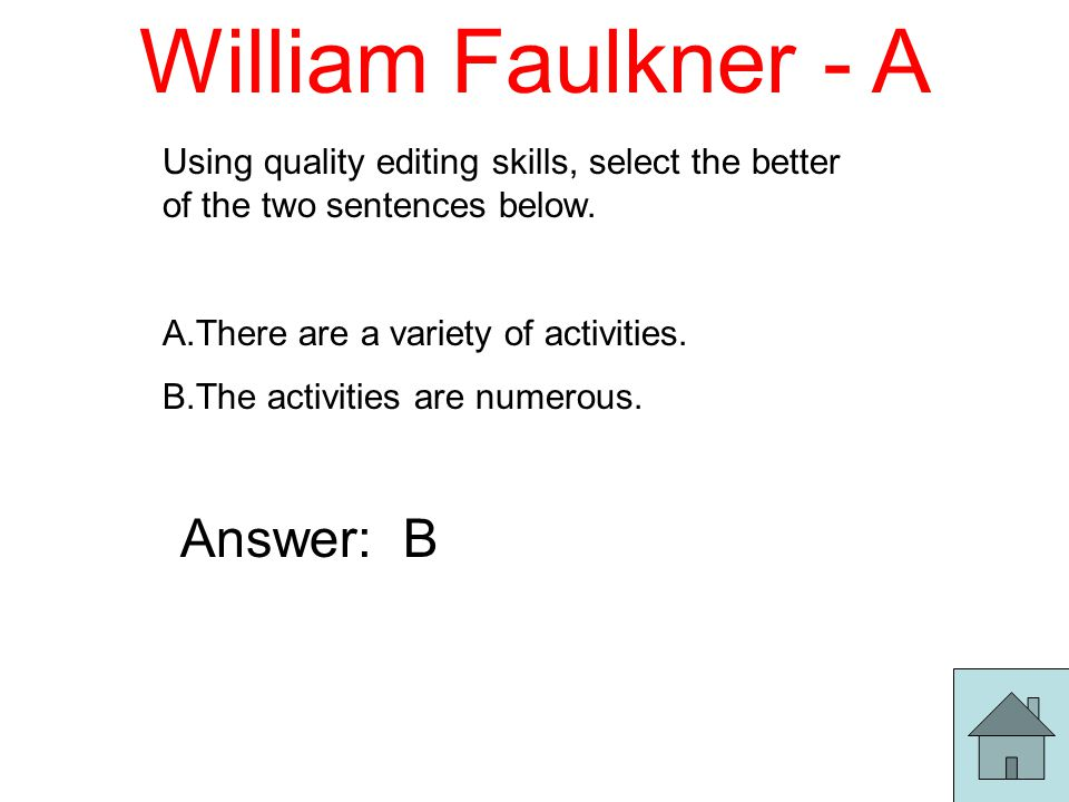 William Faulkner - A Using quality editing skills, select the better of the two sentences below.