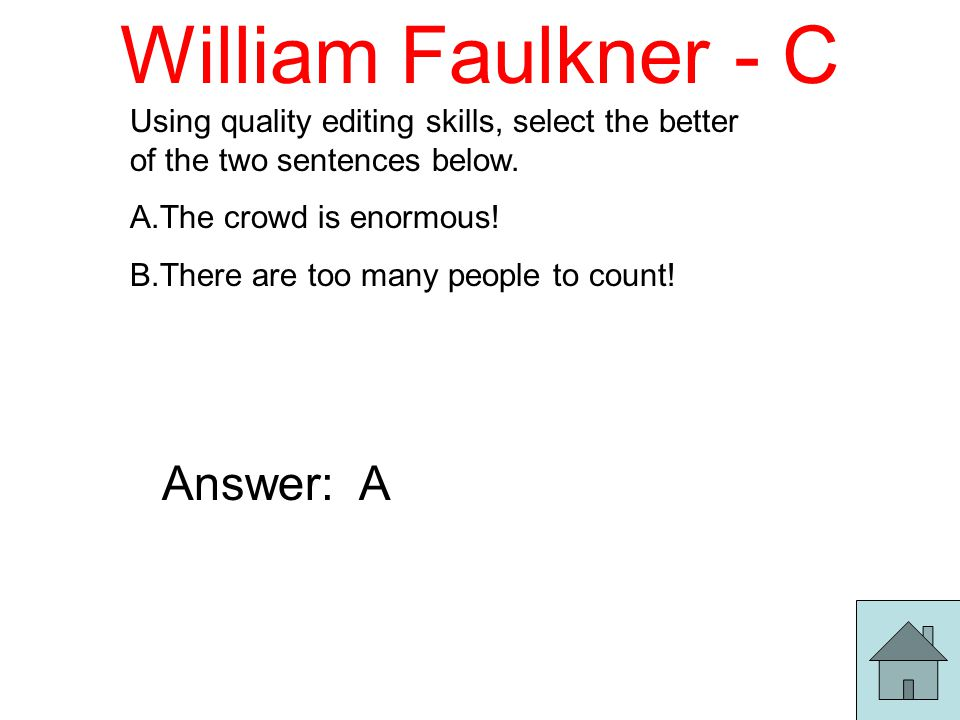 William Faulkner - C Using quality editing skills, select the better of the two sentences below.